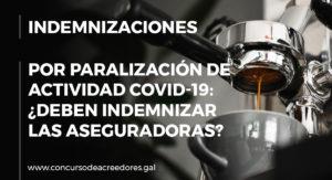 Indemnización por paralización de actividad covid-19: ¿Deben indemnizar las aseguradoras?